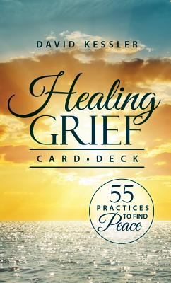 Healing Grief Card Deck: 55 Practices to Find Peace - Kessler, David, MD