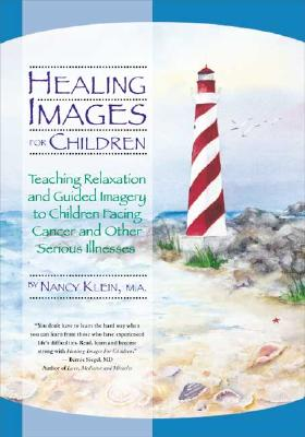 Healing Images for Children: Teaching Relaxation and Guided Imagery to Children Facing Cancer and Other Serious Illnesses - Klein, Nancy C, Ma