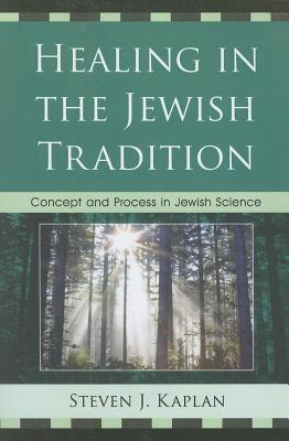 Healing in the Jewish Tradition: Concept and Process in Jewish Science - Kaplan, Steven J