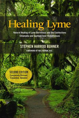 Healing Lyme: Natural Healing of Lyme Borreliosis and the Coinfections Chlamydia and Spotted Fever Rickettsiosis, 2nd Edition - Buhner, Stephen Harrod, and Nathan, M.D., Neil, Dr. (Foreword by)