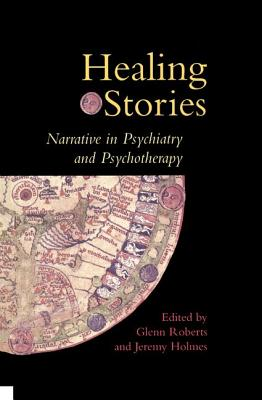 Healing Stories: Narrative in Psychiatry and Psychotherapy - Roberts, Glenn, Dr. (Editor)