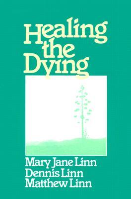 Healing the Dying - Linn, Dennis, and Linn, Matthew, and Linn, Mary Jane