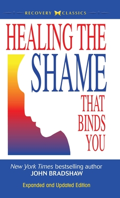 Healing the Shame That Binds You - Bradshaw, John