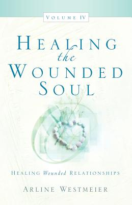 Healing the Wounded Soul, Vol. IV - Westmeier, Arline