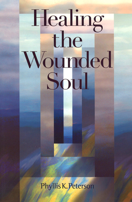 Healing the Wounded Soul - Peterson, Phyllis