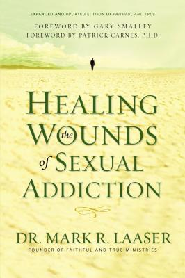Healing the Wounds of Sexual Addiction - Laaser, Mark, and Laaser, Debra, and Smalley, Gary, Dr. (Foreword by)