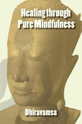 Healing Through Pure Mindfulness - Dhiravamsa