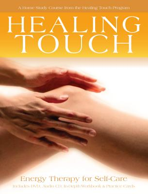 Healing Touch: Energy Therapy for Self-Care: A Home Study Course from the Healing Touch Program - Moll, Janna (Contributions by)