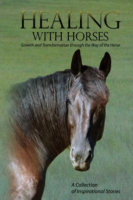 Healing with Horses: Growth and Transformation Through the Way of the Horse - Feel Alumni Association
