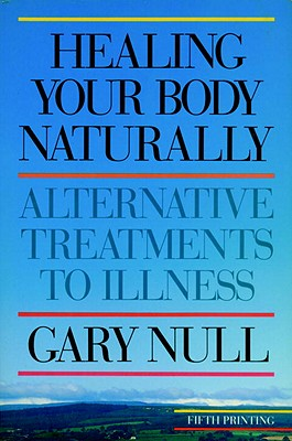 Healing Your Body Naturally - Null, Gary, Ph.D.