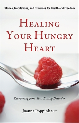 Healing Your Hungry Heart: Recovering from Your Eating Disorder - Poppink, Joanna