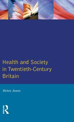 Health and Society in Twentieth Century Britain - Jones, Helen
