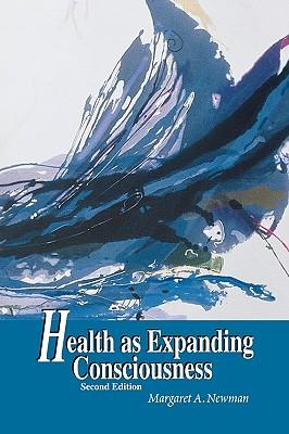 Health as Expanding Consciousness 2e - Newman, Margaret A