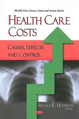 Health Care Costs: Causes, Effects and Control - Hofmann, Bernice R (Editor)