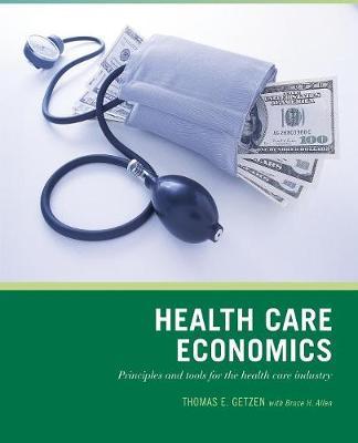 Health Care Economics - Getzen, Thomas E, and Allen, Bruce H