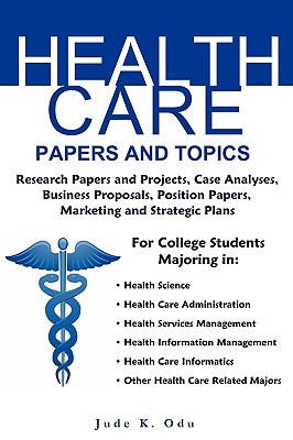 Health Care Papers and Topics: For College Students in Health Care Related Majors - Odu, Jude K