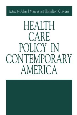 Health Care Policy in Contemporary America - Marcus, Alan I (Editor)