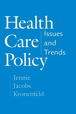 Health Care Policy: Issues and Trends - Kronenfeld, Jennie Jacobs, Professor, PH.D.