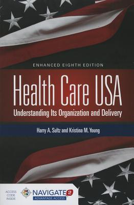 Health Care USA: Understanding Its Organization and Delivery - Sultz, Harry A, and Young, Kristina M