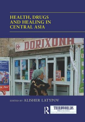 Health, Drugs and Healing in Central Asia - Latypov, Alisher (Editor)