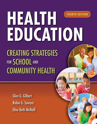 Health Education: Creating Strategies for School & Community Health - Gilbert, Glen G, and Sawyer, Robin G, and McNeill, Beth Ann