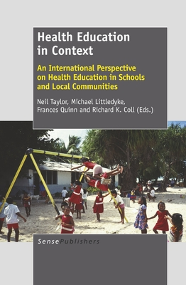 Health Education in Context: An International Perspective on Health Education in Schools and Local Communities - Taylor, Neil, and Littledyke, Michael, and Coll, Richard K, Dr.