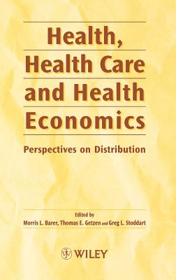 Health, Health Care and Health Economics: Perspectives on Distribution - Barer, Morris L, and Getzen, Thomas E, and Stoddart, Greg L