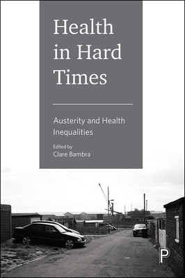 Health in hard times: Austerity and health inequalities - Bambra, Clare (Editor)