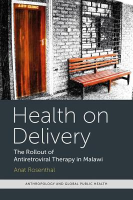 Health on Delivery: The Rollout of Antiretroviral Therapy in Malawi - Rosenthal, Anat