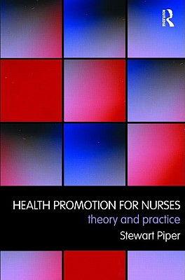 Health Promotion for Nurses: Theory and Practice - Piper Stewart