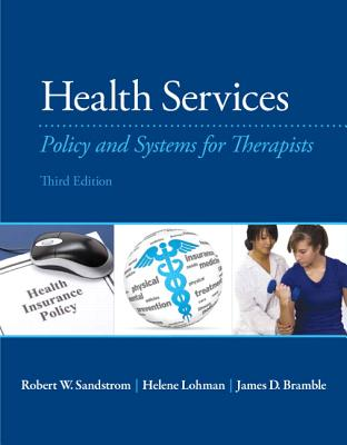 Health Services: Policy and Systems for Therapists - Sandstrom, Robert, and Lohman, Helene, and Bramble, James D.