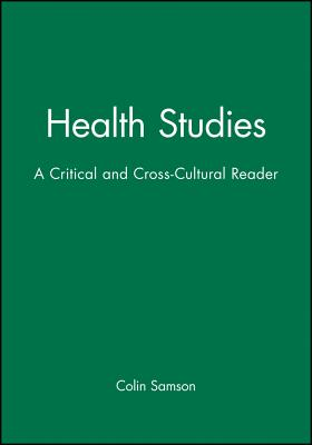 Health Studies: A Critical and Cross-Cultural Reader - Samson, Colin (Editor)