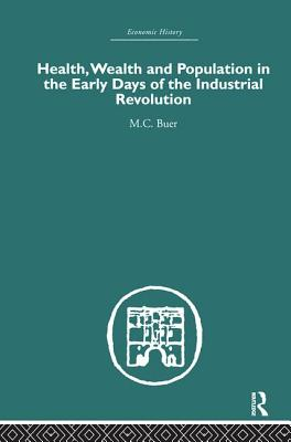 Health, Wealth and Population in the Early Days of the Industrial Revolution - Buer, M. C.