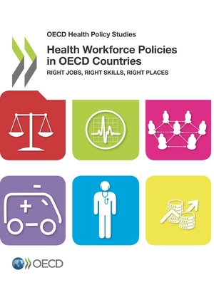 Health Workforce Policies in OECD Countries: Right Jobs, Right Skills, Right Places - Oecd