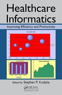 Healthcare Informatics: Improving Efficiency and Productivity - Kudyba, Stephan P