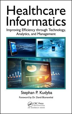 Healthcare Informatics: Improving Efficiency Through Technology, Analytics, and Management - Kudyba, Stephan P