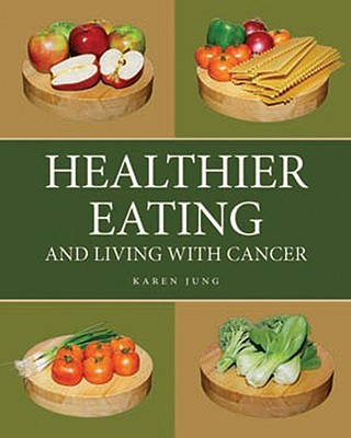 Healthier Eating and Living with Cancer - Jung, Karen