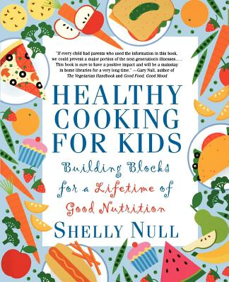 Healthy Cooking for Kids: Building Blocks for a Lifetime of Good Nutrition - Null, Shelly