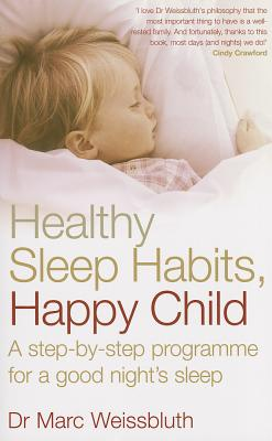 Healthy Sleep Habits, Happy Child: A Step-by-step Programme for a Good Night's Sleep - Weissbluth, Marc