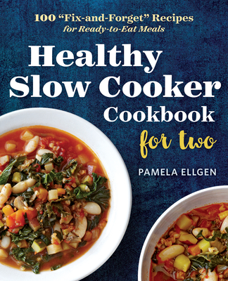 """Healthy Slow Cooker Cookbook for Two: 100 """"fix-And-Forget"""" Recipes for Ready-To-Eat Meals - Ellgen, Pamela"""