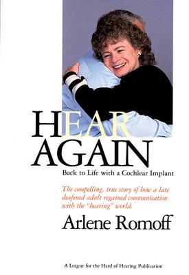 Hear Again: Back to Life with a Cochlear Implant - Romoff, Arlene