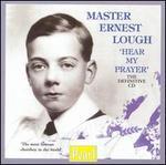 Hear My Prayer - Ernest Lough (vocals); George Thalben-Ball (piano); George Thalben-Ball (organ); Temple Church Choir (choir, chorus)