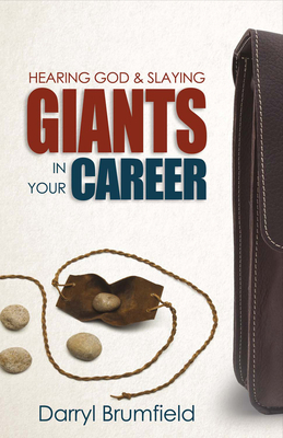 Hearing God & Slaying Giants in Your Career: It's Not about You Working. It's about God Working in You. - Brumfield, Darryl
