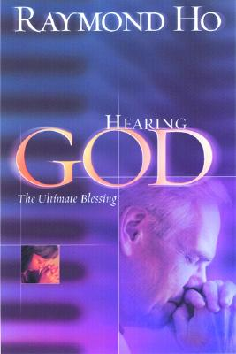 Hearing God: The Ultimate Blessing - Ho, Raymond