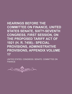 Hearings Before the Committee on Finance, United States, Senate, Sixty-Seventh Congress, First Session, on the Proposed Tariff Act of 1921 (H.R. 7456); Dyes Embargo Volume 2 - Finance, United States Congress