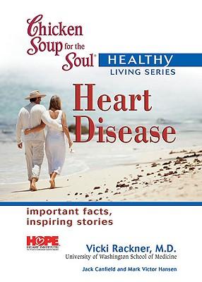 Heart Disease - Canfield, Jack, and Hansen, Mark Victor, and Rackner, Vicki