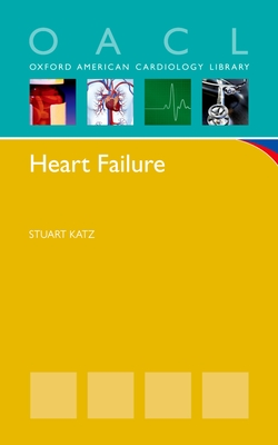 Heart Failure: A Practical Guide for Diagnosis and Management - Katz, Stuart, and Baliga, Ragavendra, MD (Editor)