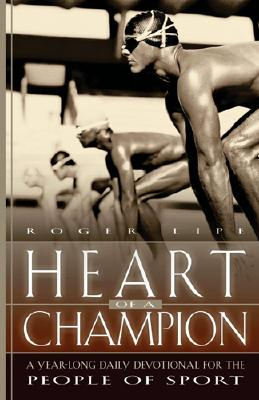 Heart of a Champion: A Year-Long Daily Devotional for the People of Sport - Lipe, Roger