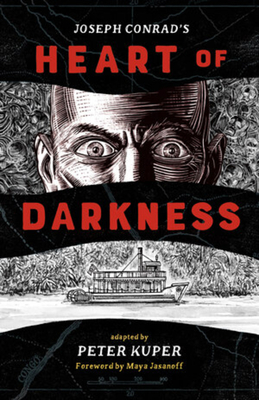 Heart of Darkness - Conrad, Joseph, and Kuper, Peter (Adapted by), and Jasanoff, Maya (Foreword by)