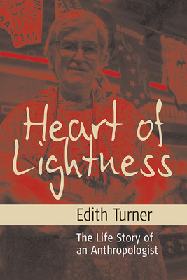 Heart of Lightness: The Life Story of an Anthropologist - Turner, Edith L B